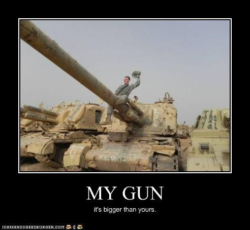 MY GUN it's bigger than yours.