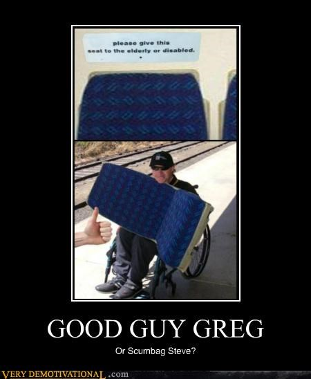 Good Guy Greg,hilarious,Scumbag Steve,seat,wheelchair