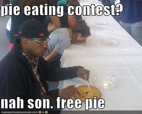 Pie Eating Contest Nah Son Free Pie Cheezburger Funny Memes
