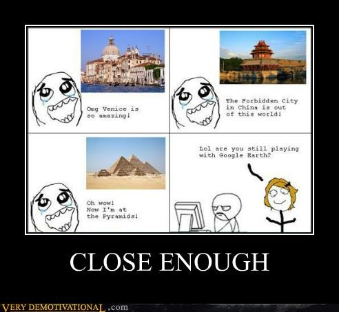 Close Enough earth google hilarious - 5389035520