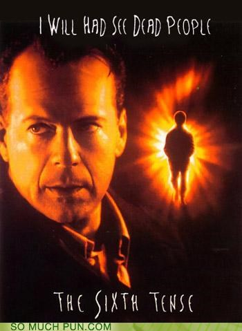 bruce willis Hall of Fame I see dead people literalism lolwut quote rhyme rhyming sense similar sounding tense the sixth sense - 5390560768