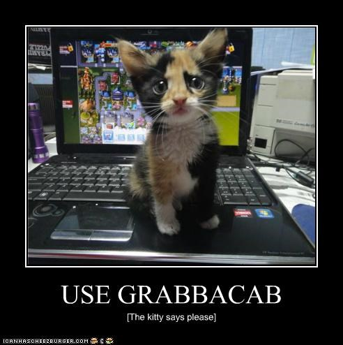 USE GRABBACAB [The kitty says please]
