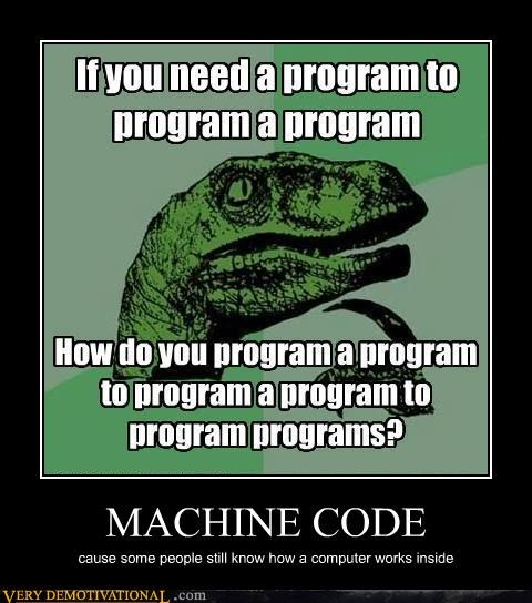 idiots,machine code,philsoraptor,wtf