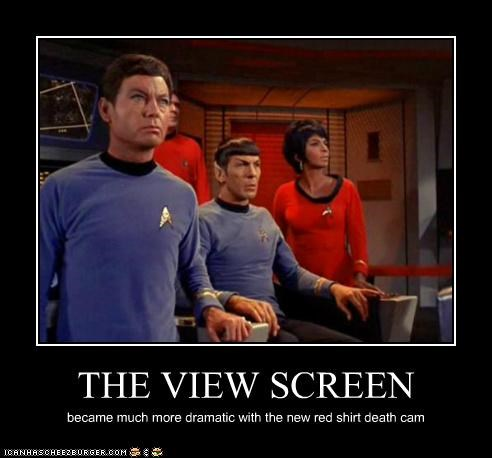 THE VIEW SCREEN became much more dramatic with the new red shirt death cam