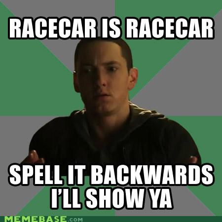 backwards,eminem,Memes,palindrome,race car,rap,space bound,spelling