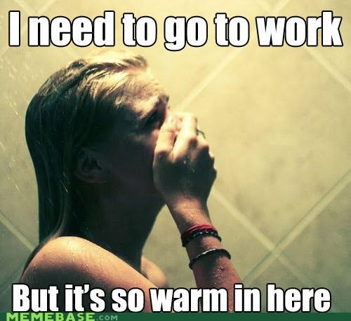 First World Problems,shower,sigh,warm,work