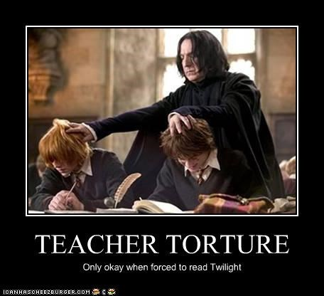 TEACHER TORTURE Only okay when forced to read Twilight