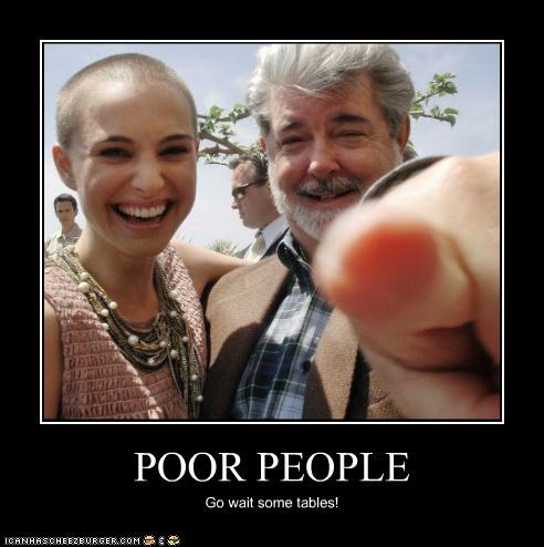 george lucas,laughing,natalie portman,pointing,poor,poor people,star wars,waiters