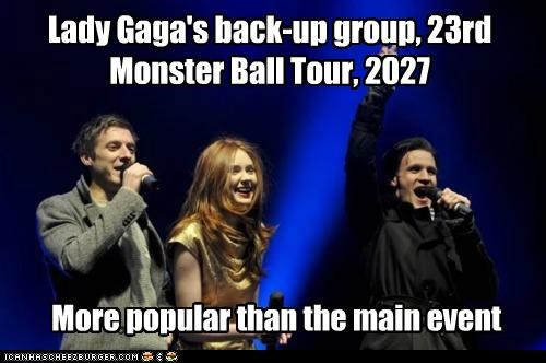 Lady Gaga's back-up group, 23rd Monster Ball Tour, 2027 More popular than the main event