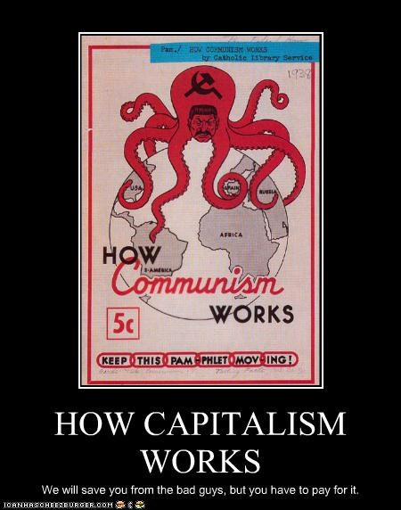 HOW CAPITALISM WORKS We will save you from the bad guys, but you have to pay for it.
