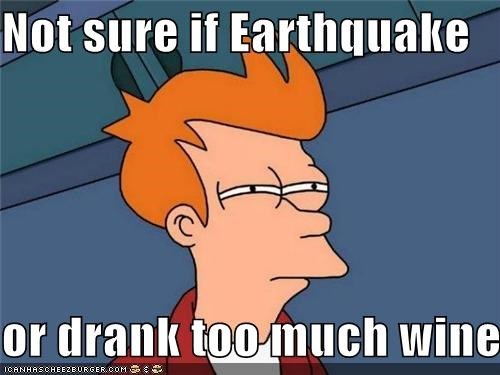 Not Sure If Earthquake Or Drank Too Much Wine Cheezburger Funny