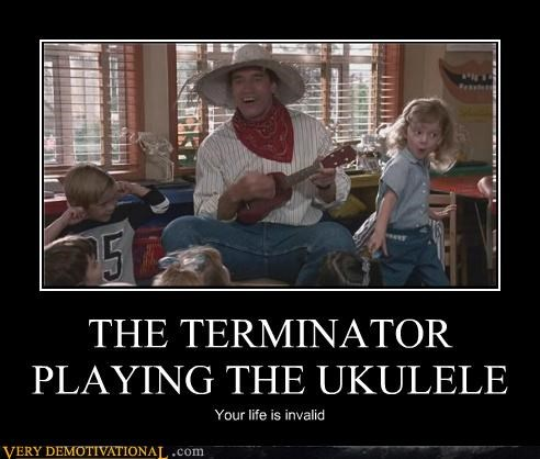THE TERMINATOR PLAYING THE UKULELE Your life is invalid