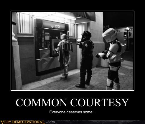 COMMON COURTESY Everyone deserves some...