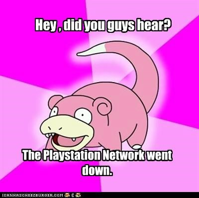 Hey , did you guys hear? The Playstation Network went down.