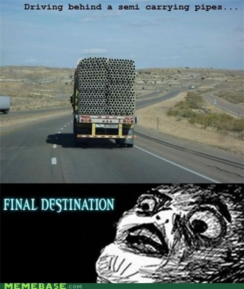 Final Destination,movies,pipes,raisins-super-fuuuu,semi