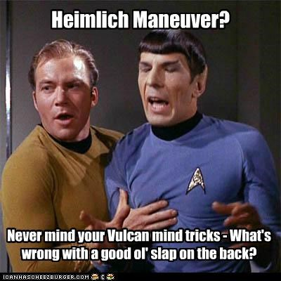 Heimlich Maneuver? Never mind your Vulcan mind tricks - What's wrong with a good ol' slap on the back?