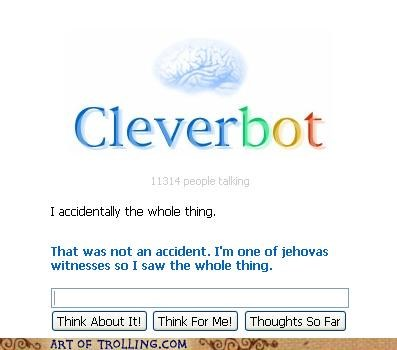 accidentally the whole,Cleverbot,jehovahs witnesses,wat