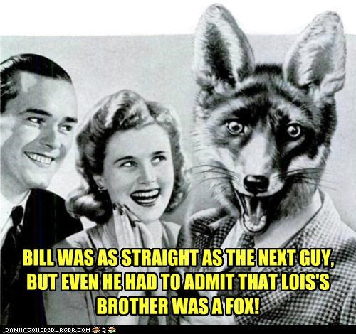 BILL WAS AS STRAIGHT AS THE NEXT GUY, BUT EVEN HE HAD TO ADMIT THAT LOIS'S BROTHER WAS A FOX!