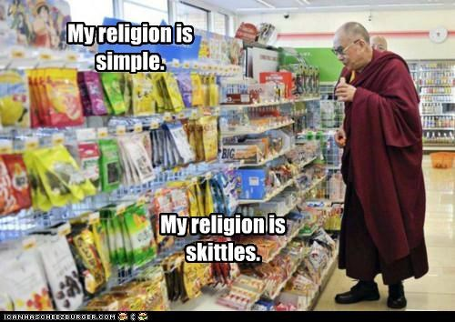 My religion is simple. My religion is skittles.
