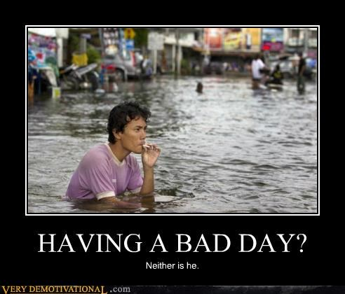 HAVING A BAD DAY? Neither is he.