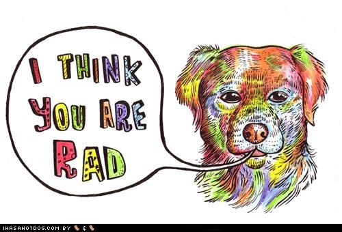 awesome cartoons colorful compliment compliments i think you are rad nice whatbreed