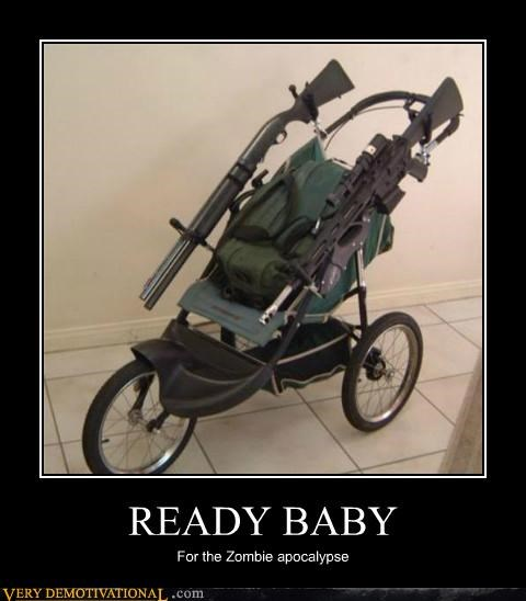 READY BABY For the Zombie apocalypse