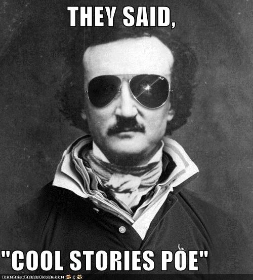 """THEY SAID, """"COOL STORIES POE"""""""