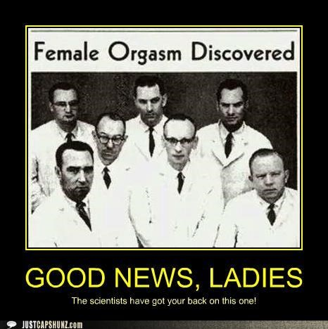 female orgasms good news historic lols oh good i was worried orgasm orgasmic orgasms science scientists sexy time