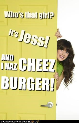 Who's that girl? Jess! It's AND CHEEZ BURGER! I HAZ