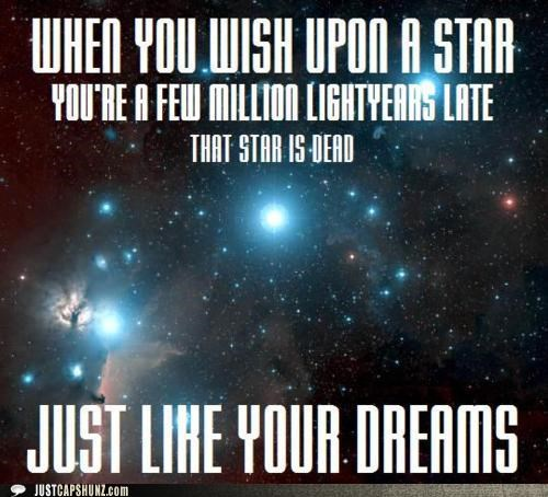 Astronomy,awesome,dead dreams,lightyear,outer space,space,star,stop wishing on stars you moron,sucks to be you,thats-a-bummer-man,wish upon a star,your dreams are dead