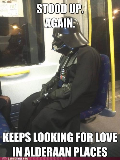 alderaan darth vader forever alone meme pun star wars stood up We Are Dating