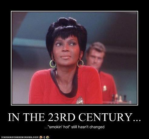 "IN THE 23RD CENTURY... ...""smokin' hot"" still hasn't changed"