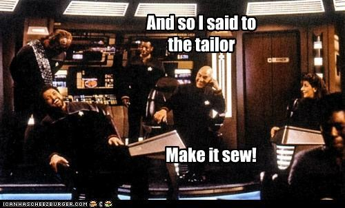And so I said to the tailor Make it sew!