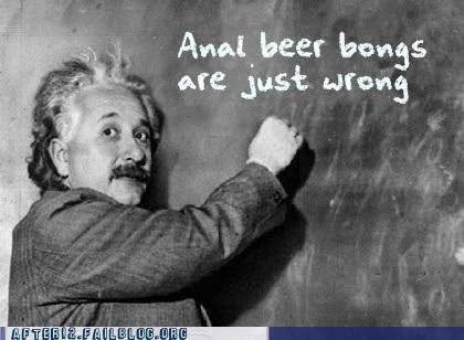 beer bong,butts,drinking,einstein,not okay,wrong