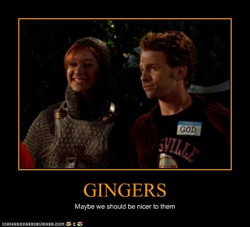GINGERS Maybe we should be nicer to them