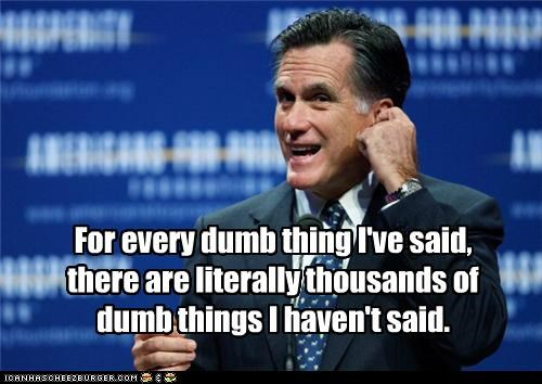 Mitt Romney,presidential candidate,Pundit Kitchen,republican,rhetoric,saying stupid things,stupid things
