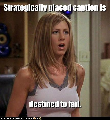 bewbs,captions,friends,jennifer aniston,nips,strategic
