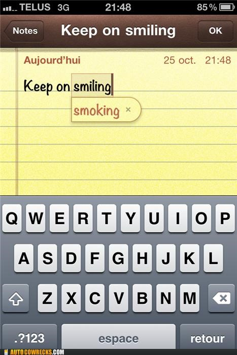 autocorrect,keep on smiling,smiling,smoking