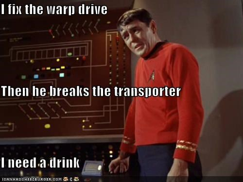 I fix the warp drive Then he breaks the transporter I need a drink