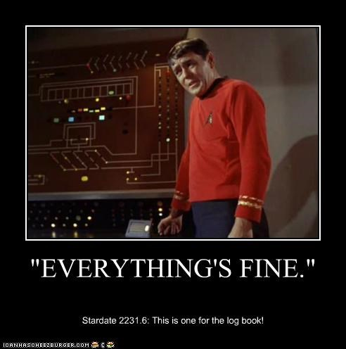 """""""EVERYTHING'S FINE."""" Stardate 2231.6: This is one for the log book!"""