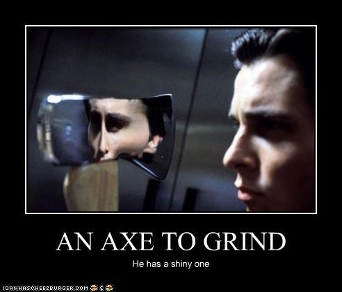 american psycho,axe,axe to grind,christian bale,saying,shiny