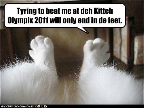 Tyring to beat me at deh Kitteh Olympix 2011 will only end in de feet.