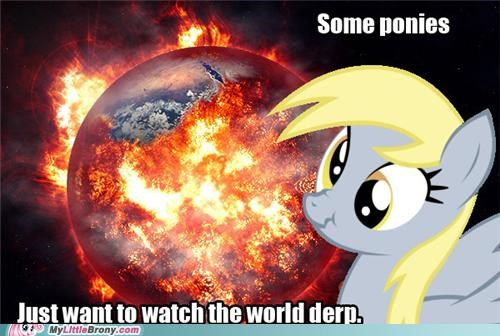 derpy hooves meme ponies some men just want to watch the world burn why - 5430181632