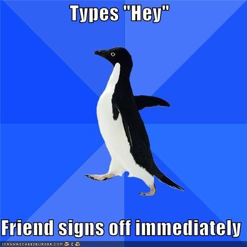 animemes Hey immediately penguin sign off socially awkward penguin - 5431226624
