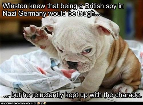 Winston knew that being a British spy in Nazi Germany would be tough... ... but he reluctantly kept up with the charade.