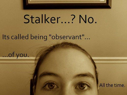 creepy,Hall of Fame,observant,obsessed,stalker,stalking