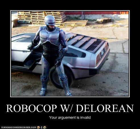 ROBOCOP W/ DELOREAN Your arguement is invalid