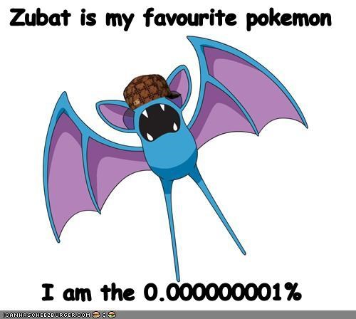 Zubat is my favourite pokemon I am the 0.000000001%