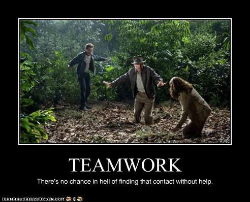 TEAMWORK There's no chance in hell of finding that contact without help.