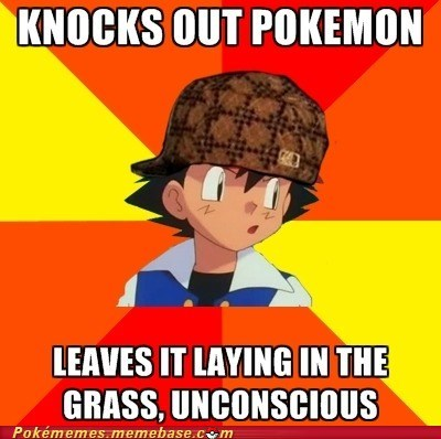 doesnt-care,knocks out,leaves it there,meme,Memes,scumbag ash
